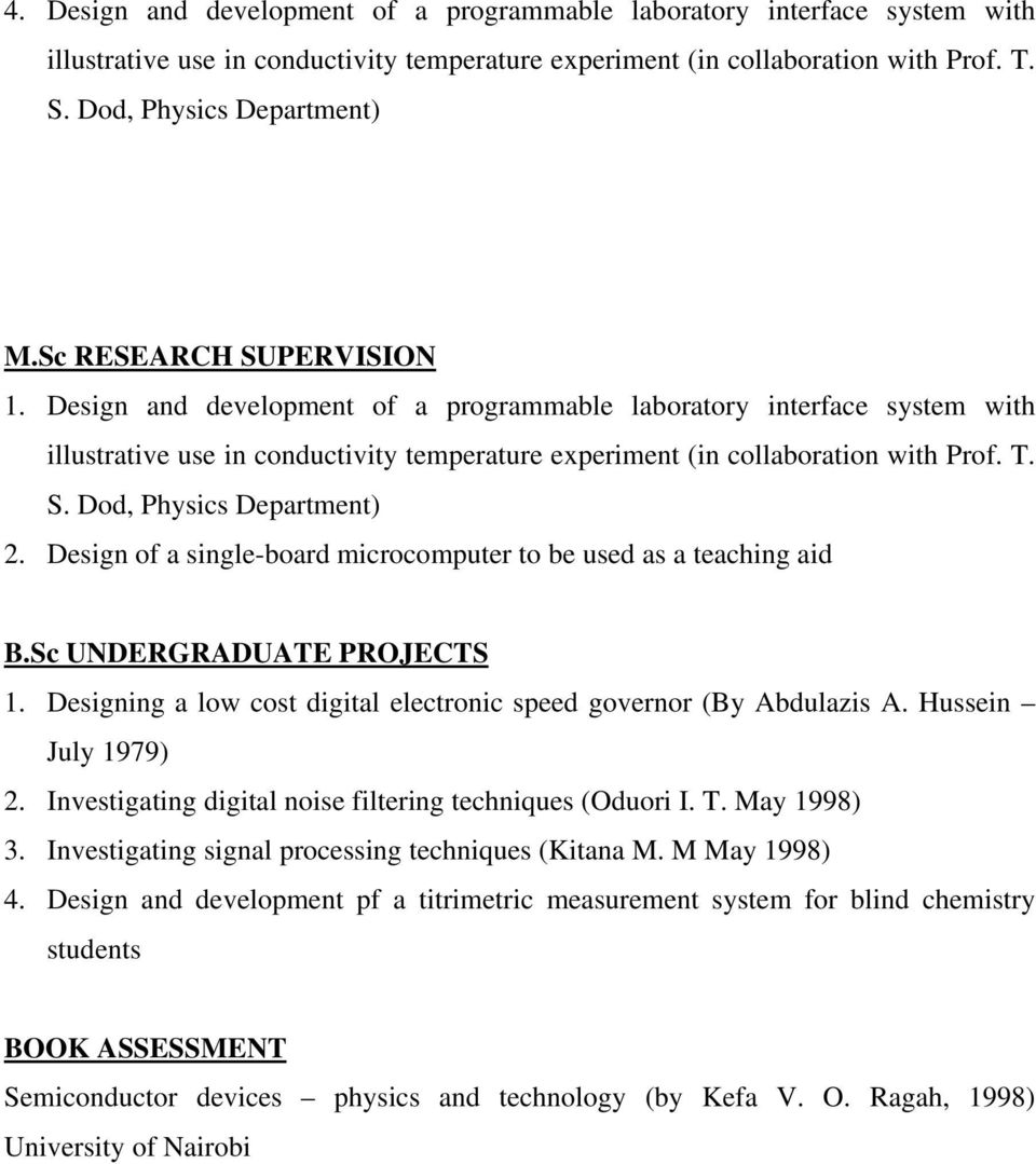 Design of a single-board microcomputer to be used as a teaching aid B.Sc UNDERGRADUATE PROJECTS 1. Designing a low cost digital electronic speed governor (By Abdulazis A. Hussein July 1979) 2.