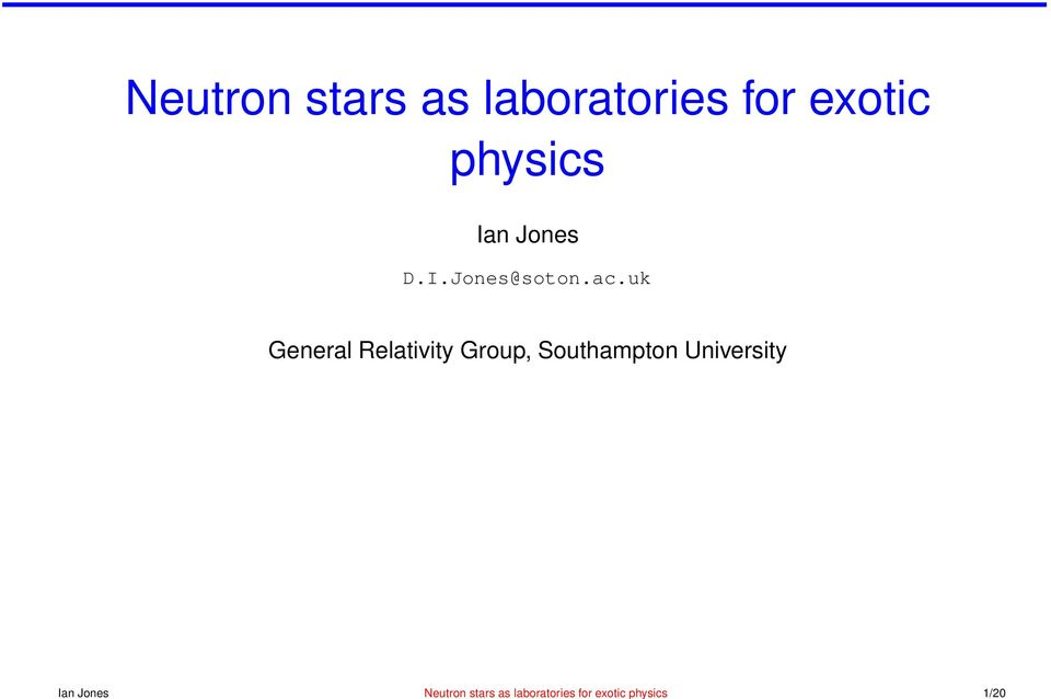 laboratories for exotic physics Ian Jones D.I.Jones@soton.
