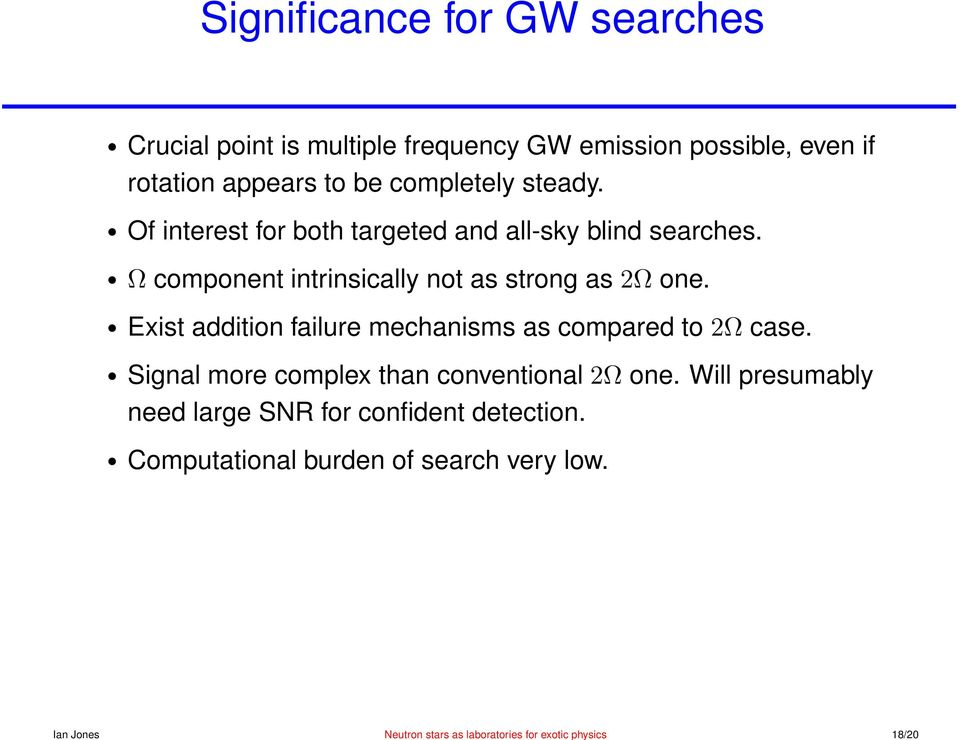 Of interest for both targeted and all-sky blind searches. Ω component intrinsically not as strong as 2Ω one.
