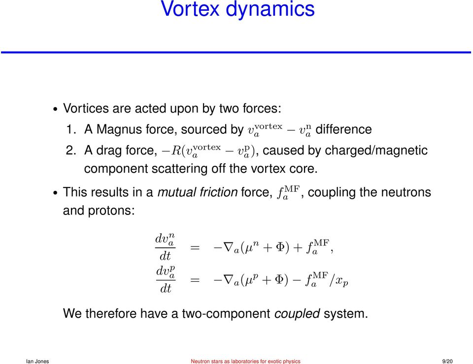 A drag force, R(va vortex va), p caused by charged/magnetic component scattering off the vortex core.