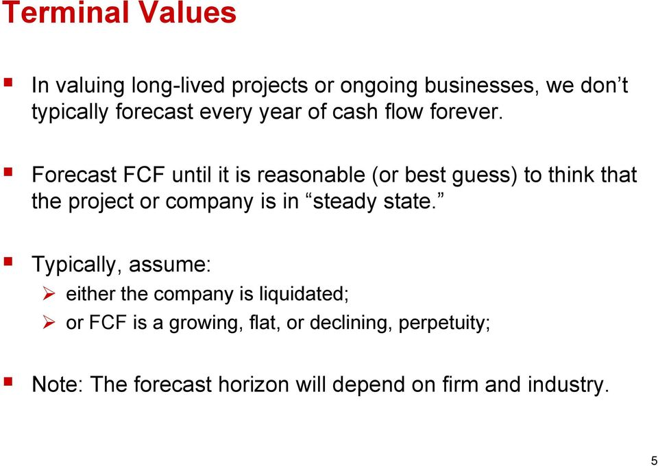 Forecast FCF until it is reasonable (or best guess) to think that the project or company is in steady