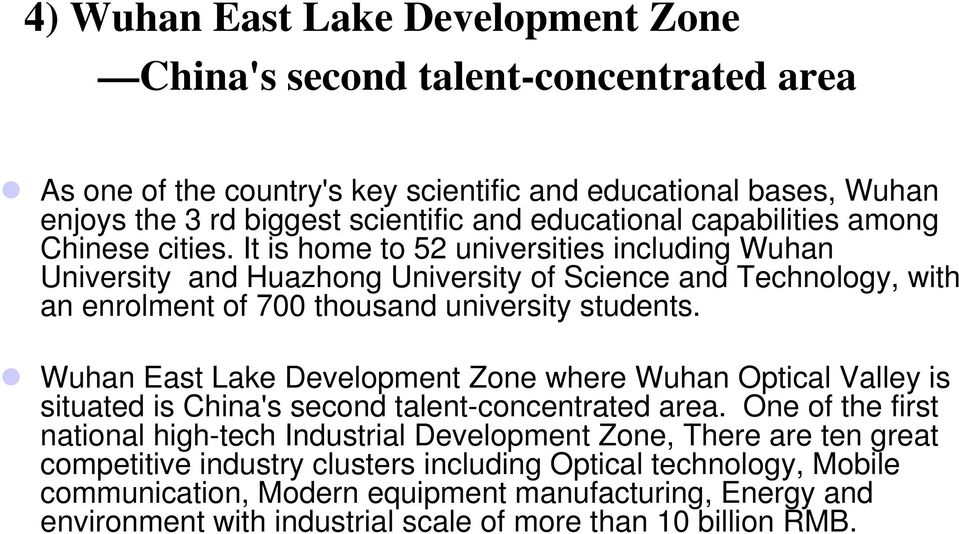 It is home to 52 universities including Wuhan University and Huazhong University of Science and Technology, with an enrolment of 700 thousand university students.