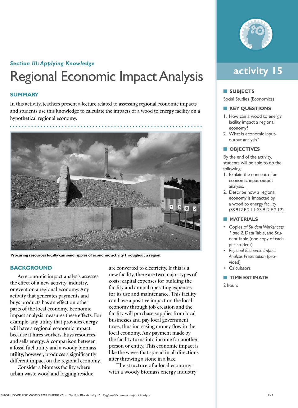 Background An economic impact analysis assesses the effect of a new activity, industry, or event on a regional economy.