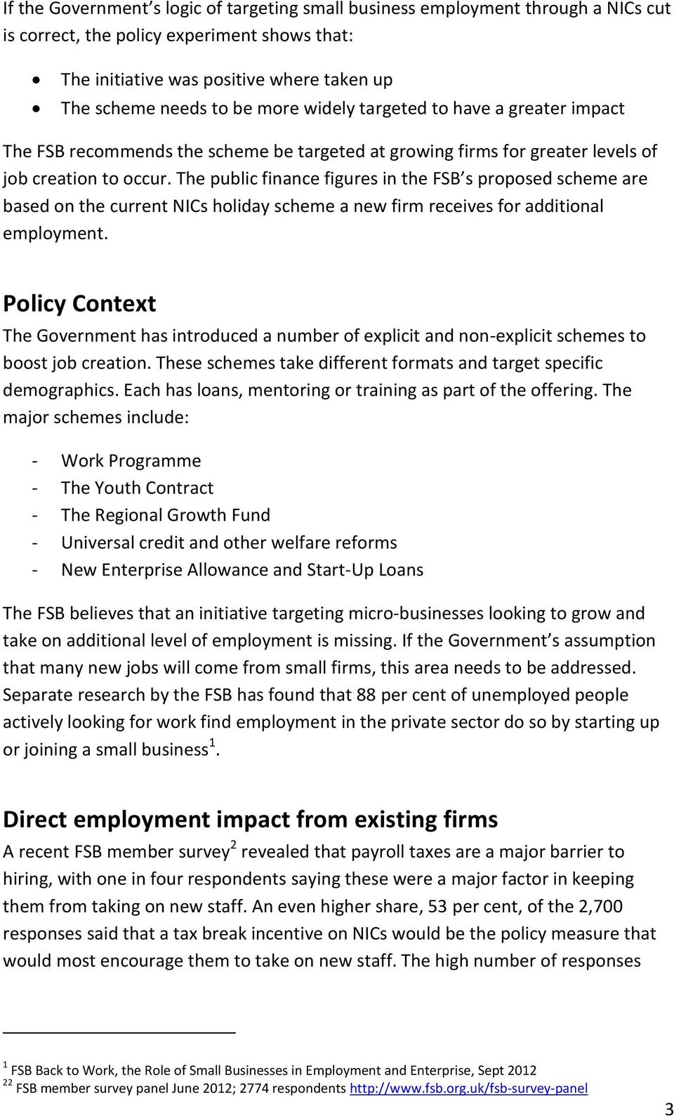 The public finance figures in the FSB s proposed scheme are based on the current NICs holiday scheme a new firm receives for additional employment.