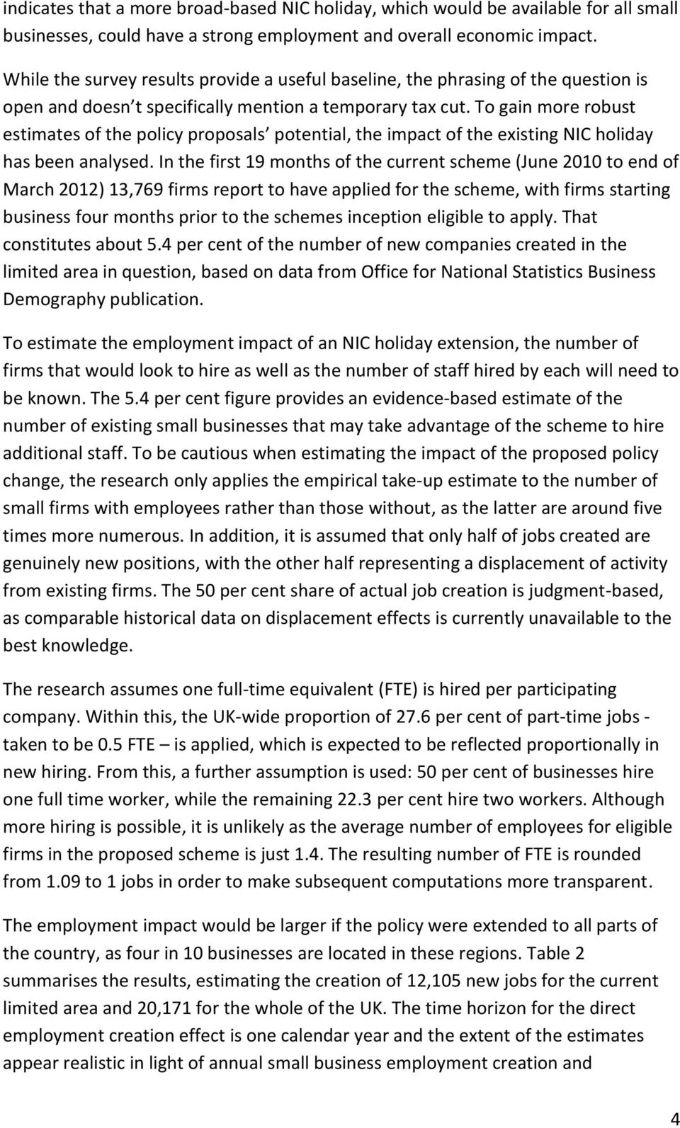 To gain more robust estimates of the policy proposals potential, the impact of the existing NIC holiday has been analysed.