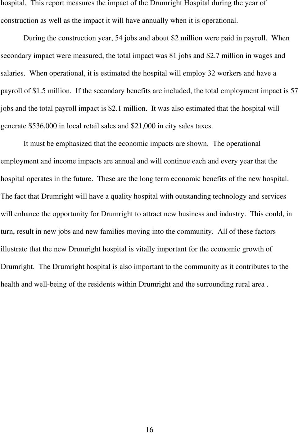 When operational, it is estimated the hospital will employ 32 workers and have a payroll of $1.5 million.