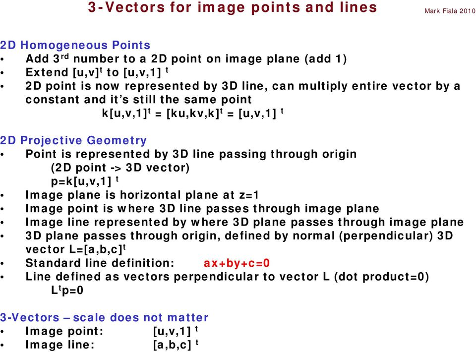 vector) p=k[u,v,1] t Image plane is horizontal plane at z=1 Image point is where 3D line passes through image plane Image line represented by where 3D plane passes through image plane 3D plane passes