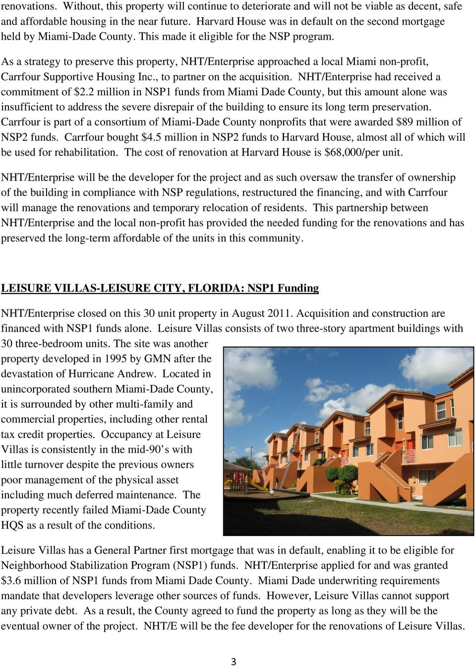 As a strategy to preserve this property, NHT/Enterprise approached a local Miami non-profit, Carrfour Supportive Housing Inc., to partner on the acquisition.