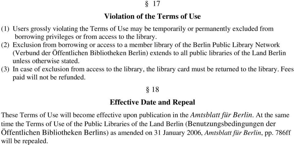unless otherwise stated. (3) In case of exclusion from access to the library, the library card must be returned to the library. Fees paid will not be refunded.