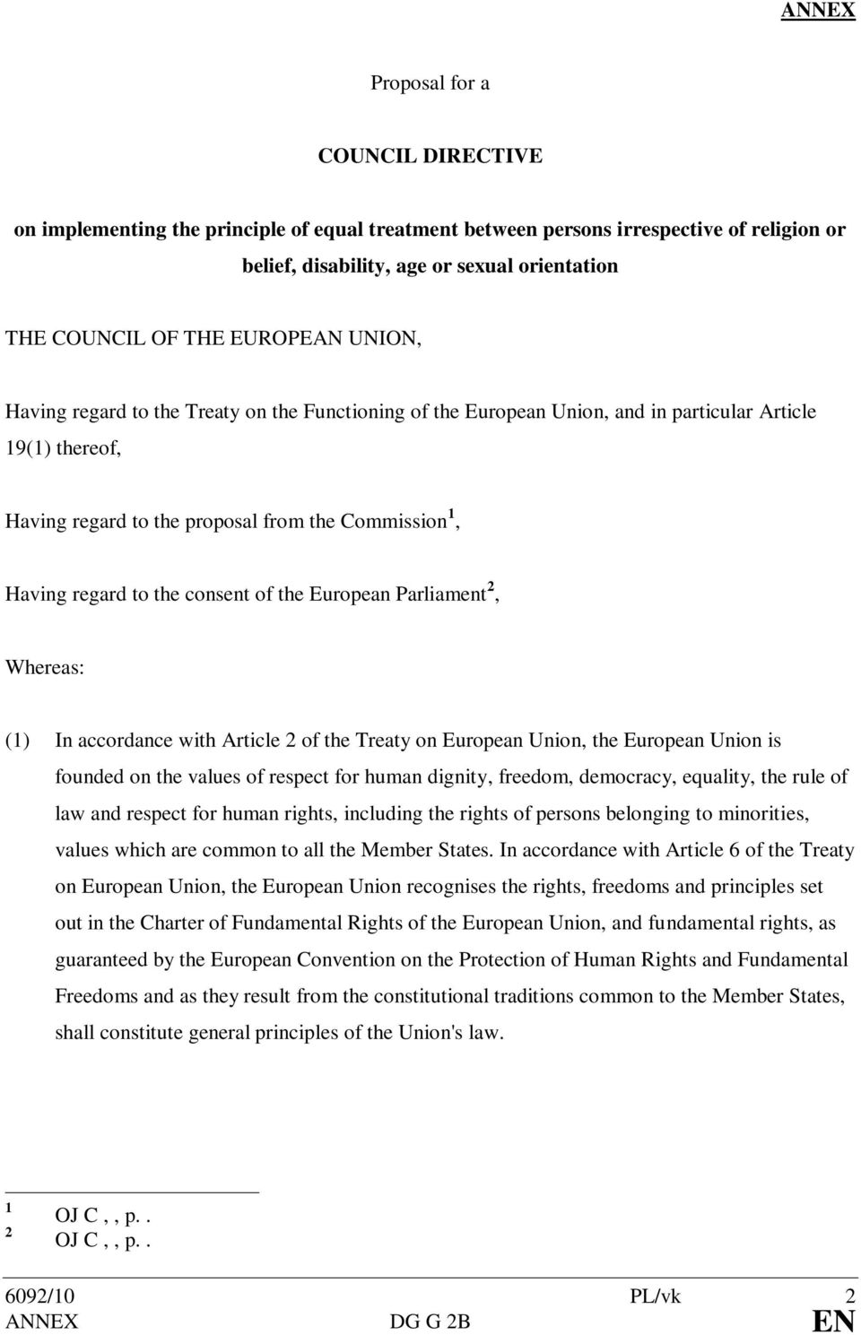 the consent of the European Parliament 2, Whereas: (1) In accordance with Article 2 of the Treaty on European Union, the European Union is founded on the values of respect for human dignity, freedom,