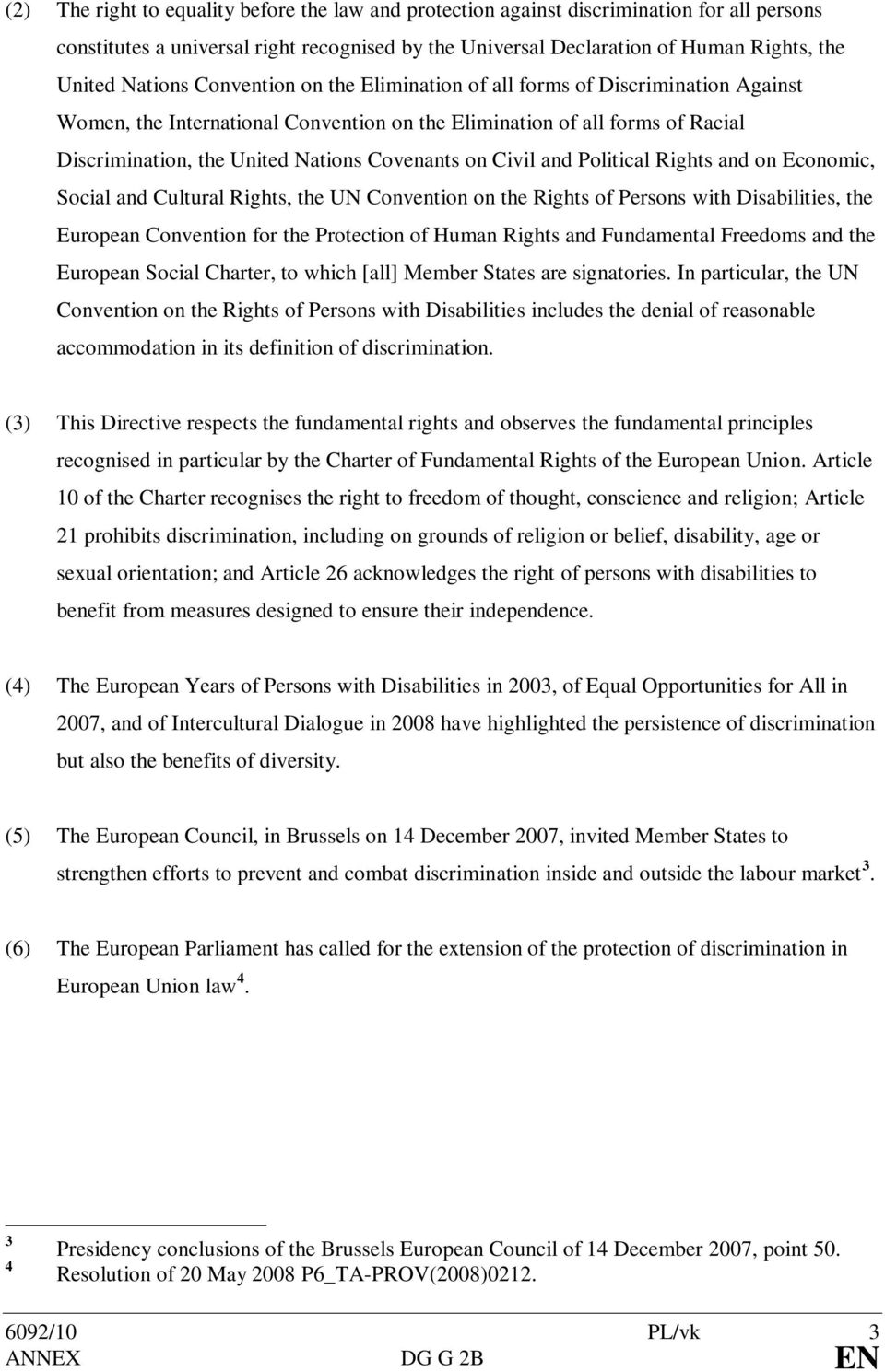on Civil and Political Rights and on Economic, Social and Cultural Rights, the UN Convention on the Rights of Persons with Disabilities, the European Convention for the Protection of Human Rights and