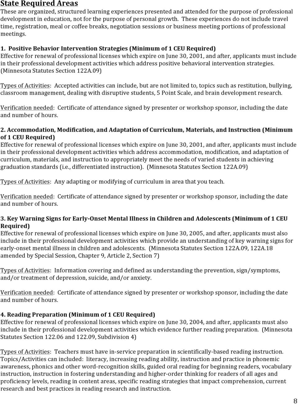 Positive Behavior Intervention Strategies (Minimum of 1 CEU Required) Effective for renewal of professional licenses which expire on June 30, 2001, and after, applicants must include in their