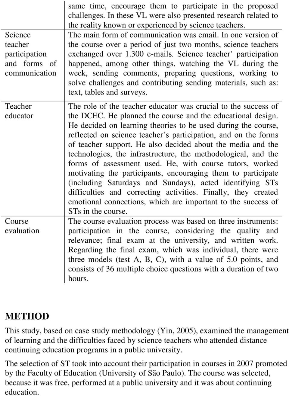 In one version of the course over a period of just two months, science teachers exchanged over 1.300 e-mails.