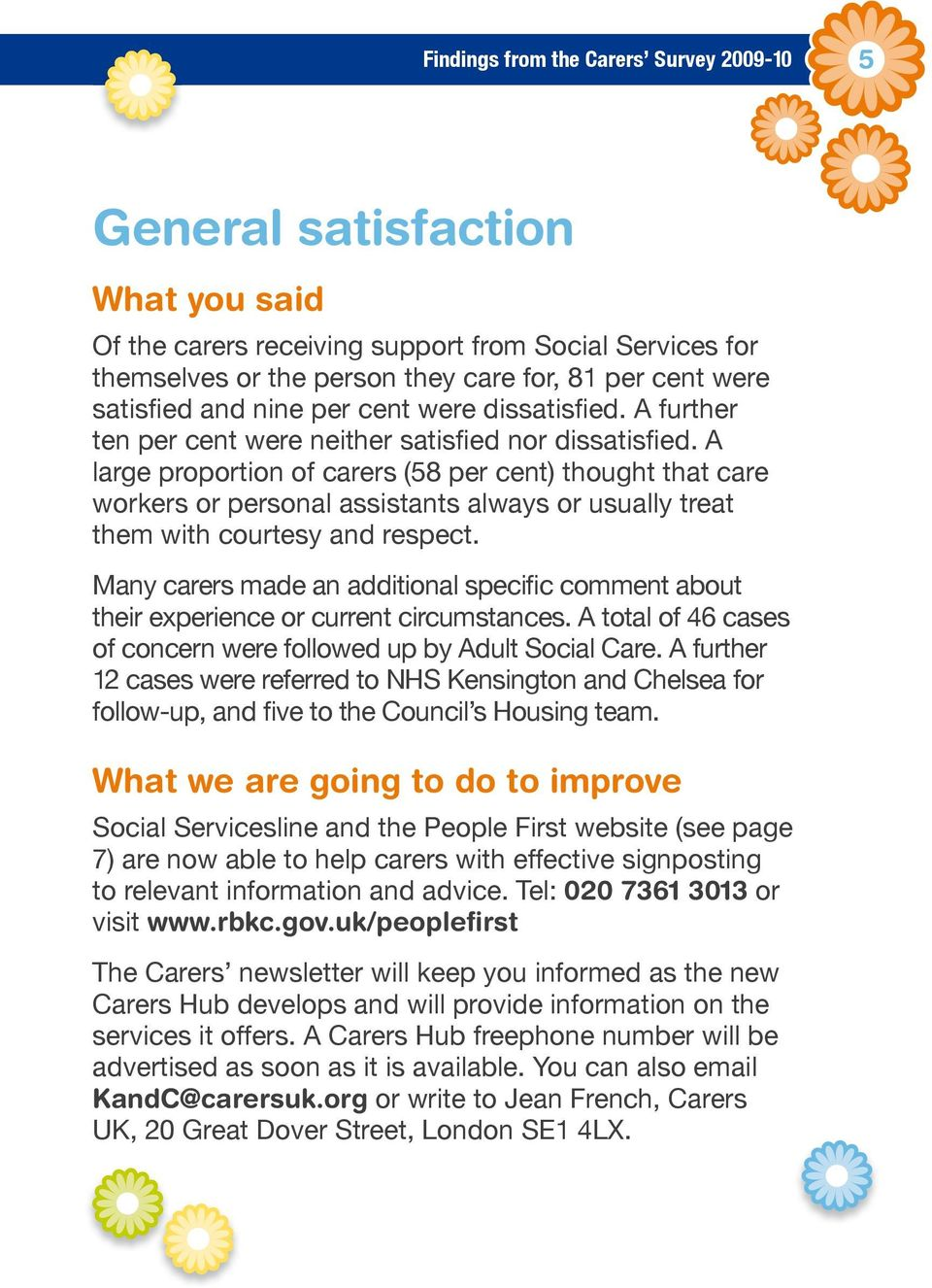 A large proportion of carers (58 per cent) thought that care workers or personal assistants always or usually treat them with courtesy and respect.