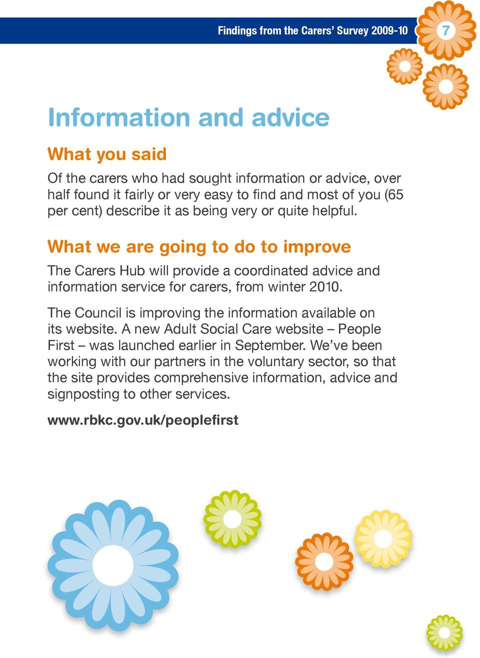 What we are going to do to improve The Carers Hub will provide a coordinated advice and information service for carers, from winter 2010.