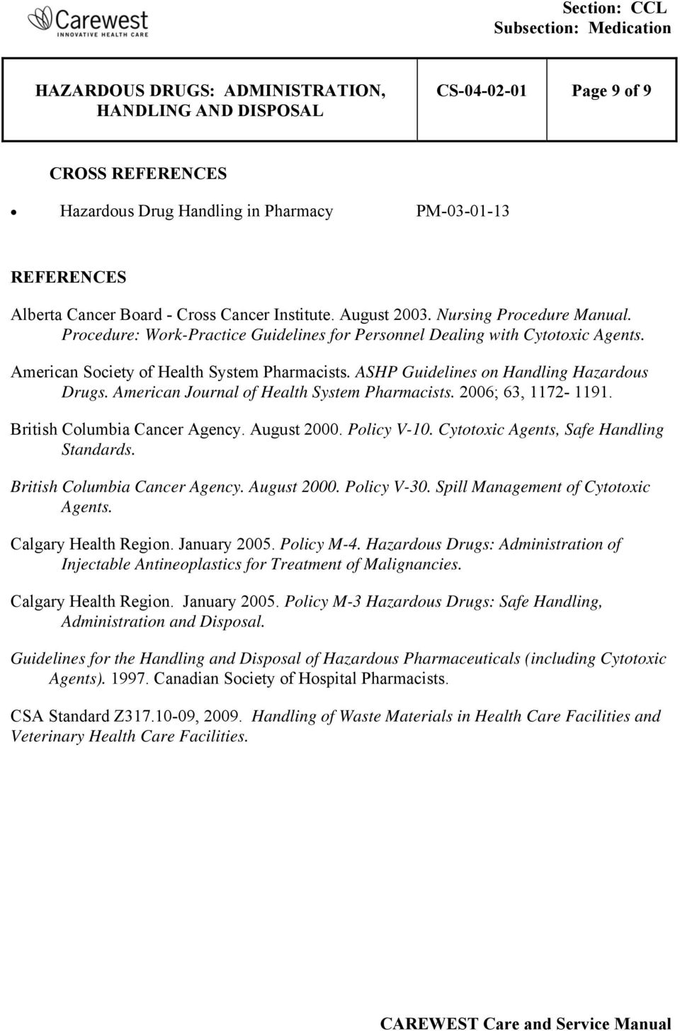 American Journal of Health System Pharmacists. 2006; 63, 1172-1191. British Columbia Cancer Agency. August 2000. Policy V-10. Cytotoxic Agents, Safe Handling Standards. British Columbia Cancer Agency. August 2000. Policy V-30.