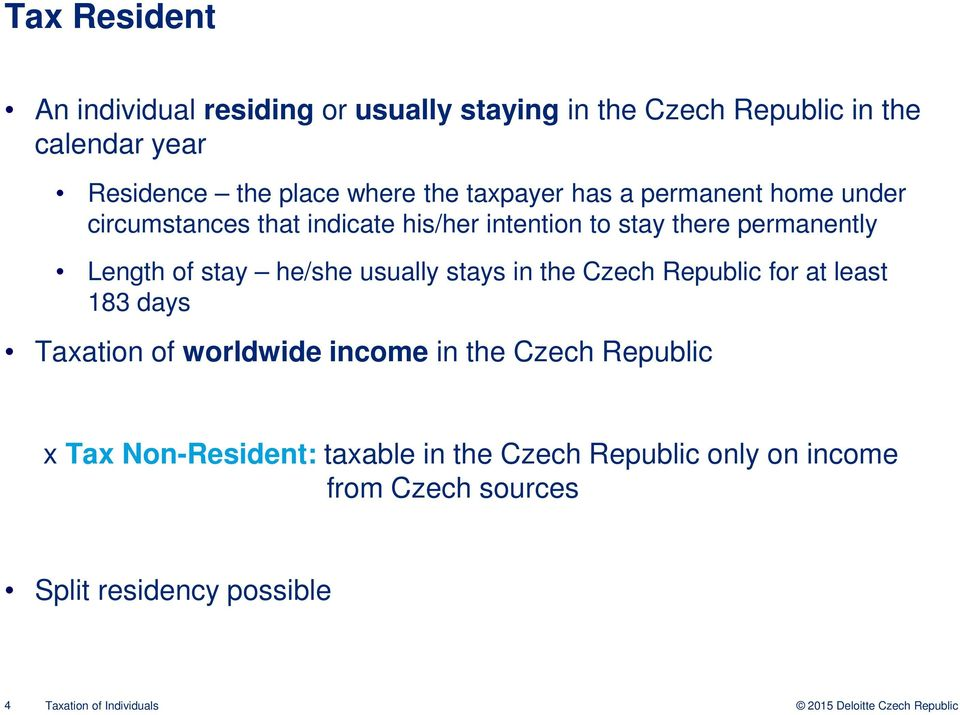 stay he/she usually stays in the Czech Republic for at least 183 days Taxation of worldwide income in the Czech Republic x