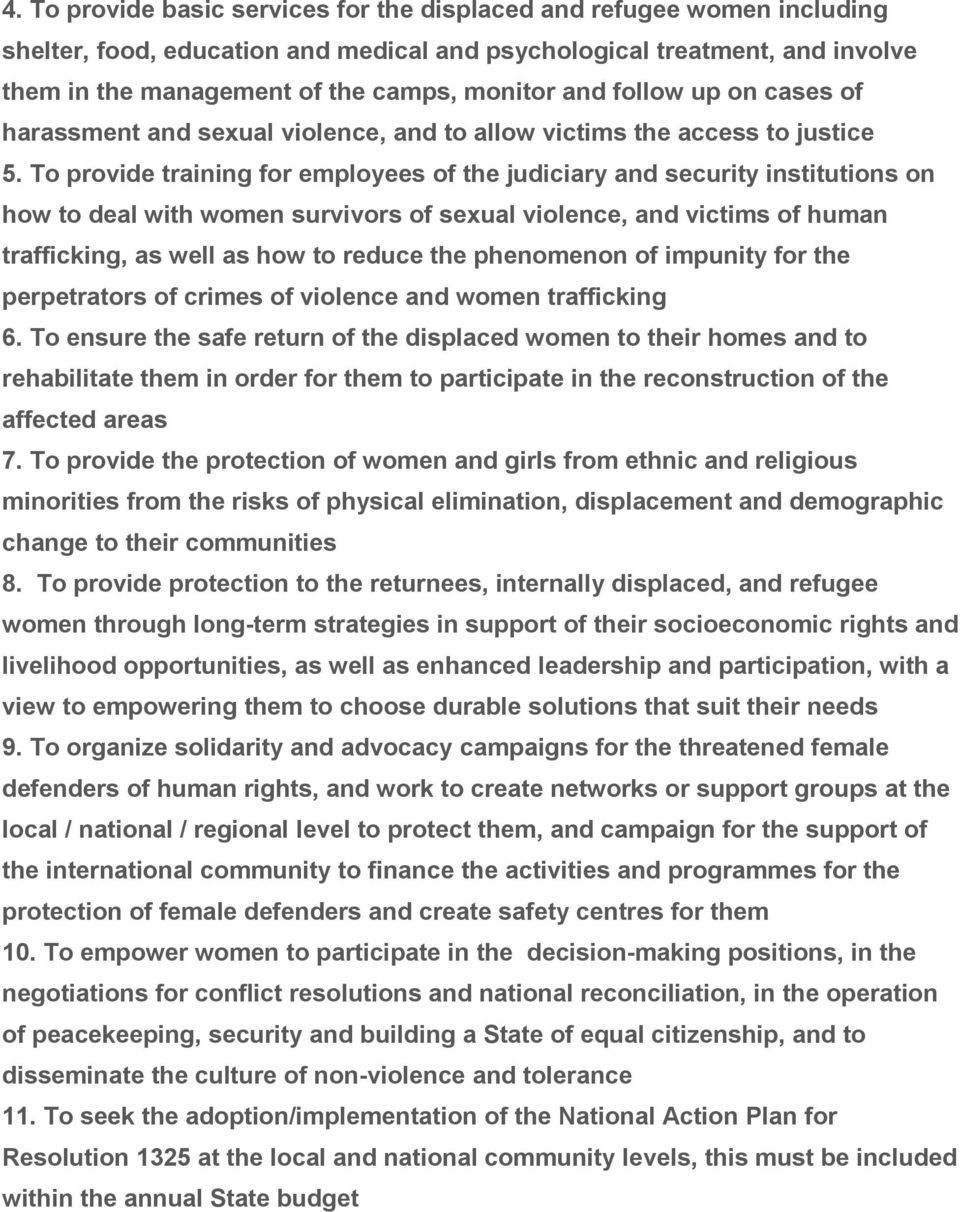To provide training for employees of the judiciary and security institutions on how to deal with women survivors of sexual violence, and victims of human trafficking, as well as how to reduce the