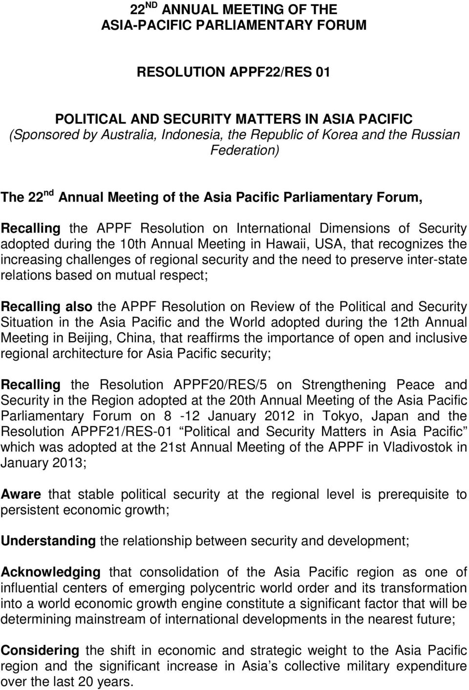 Hawaii, USA, that recognizes the increasing challenges of regional security and the need to preserve inter-state relations based on mutual respect; Recalling also the APPF Resolution on Review of the
