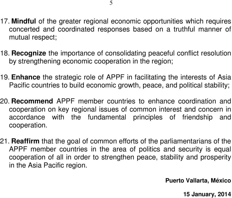 Enhance the strategic role of APPF in facilitating the interests of Asia Pacific countries to build economic growth, peace, and political stability; 20.