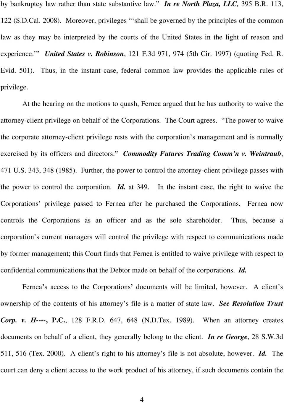 Robinson, 121 F.3d 971, 974 (5th Cir. 1997) (quoting Fed. R. Evid. 501). Thus, in the instant case, federal common law provides the applicable rules of privilege.
