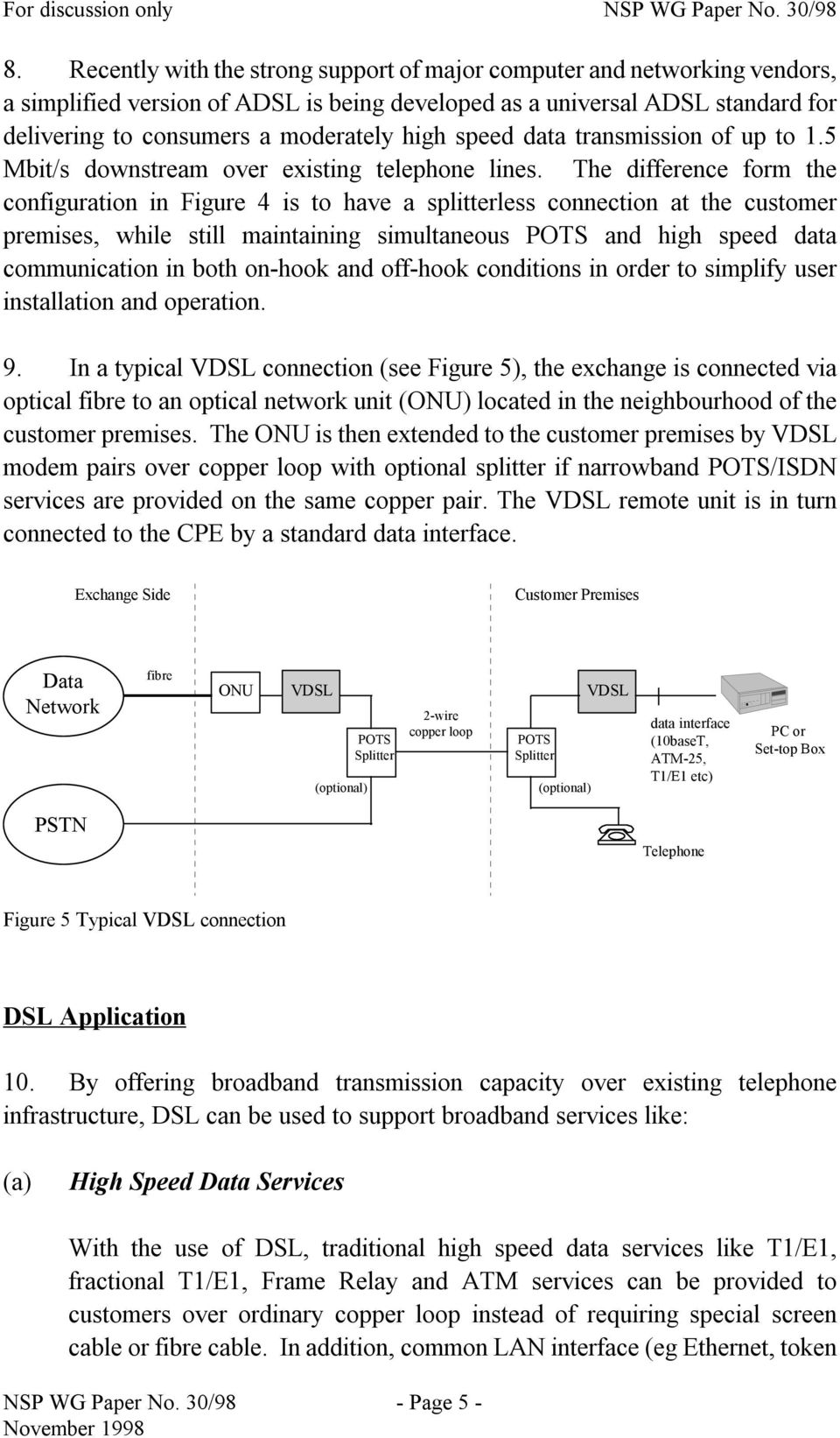 The difference form the configuration in Figure 4 is to have a splitterless connection at the customer premises, while still maintaining simultaneous POTS and high speed data communication in both