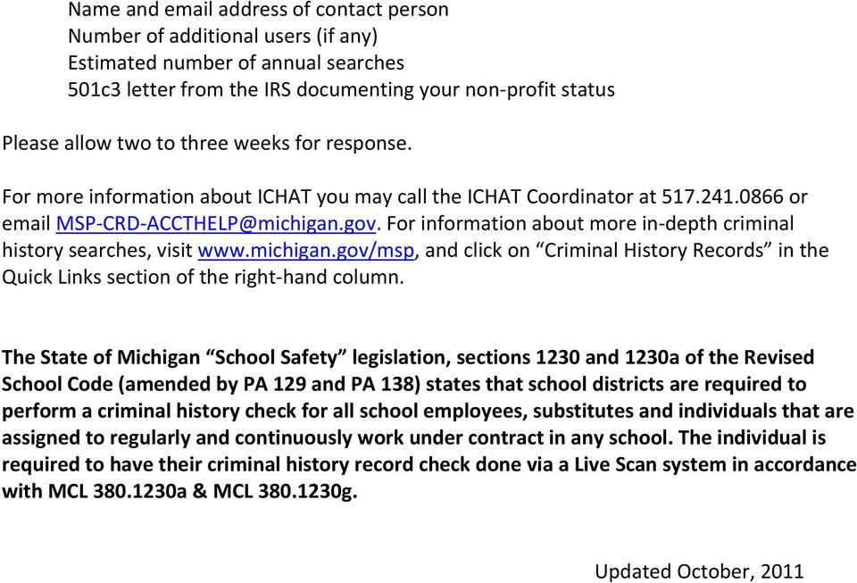 For information about more in depth criminal history searches, visit www.michigan.gov/msp, and click on Criminal History Records in the Quick Links section of the right hand column.
