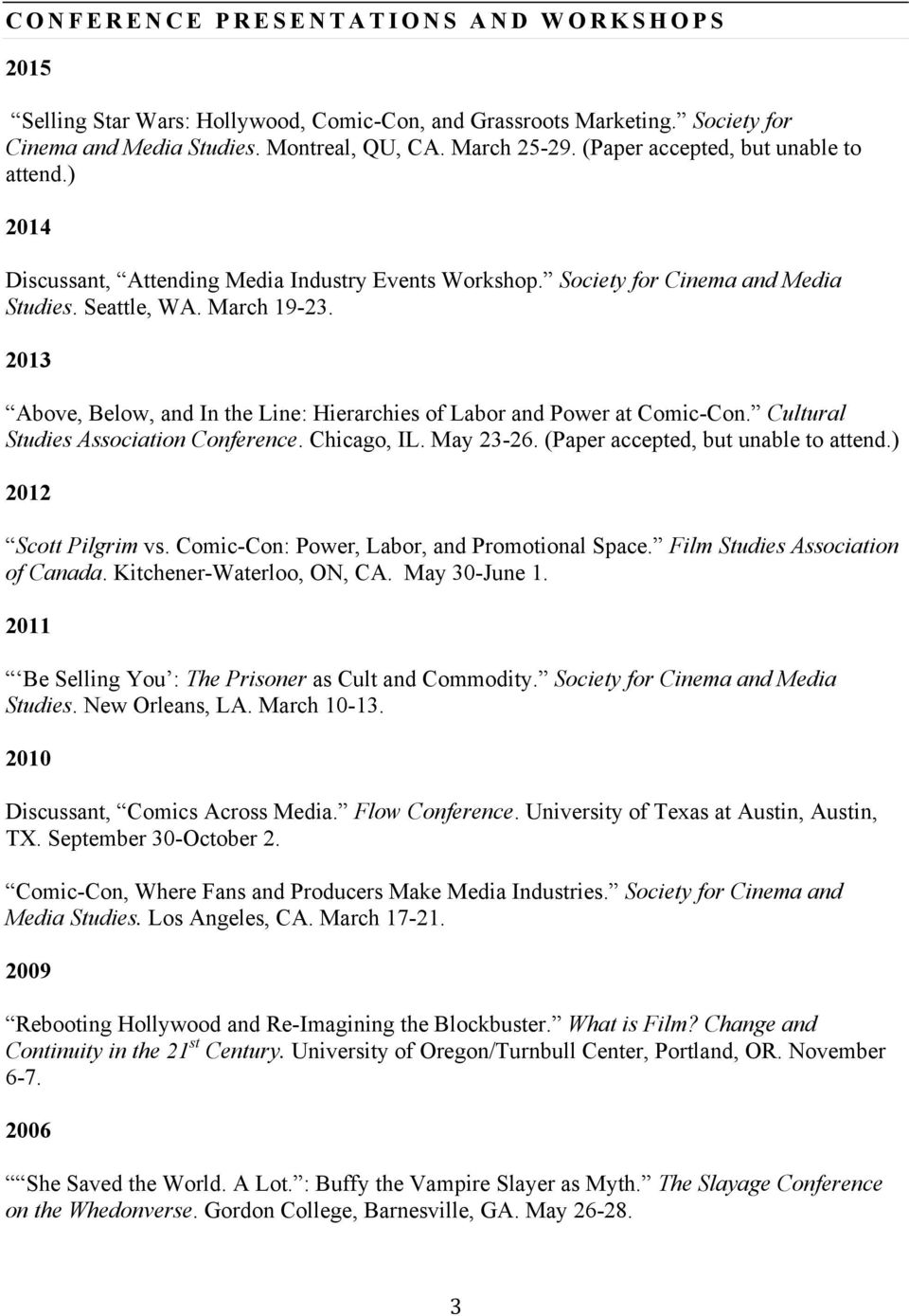 2013 Above, Below, and In the Line: Hierarchies of Labor and Power at Comic-Con. Cultural Studies Association Conference. Chicago, IL. May 23-26. (Paper accepted, but unable to attend.