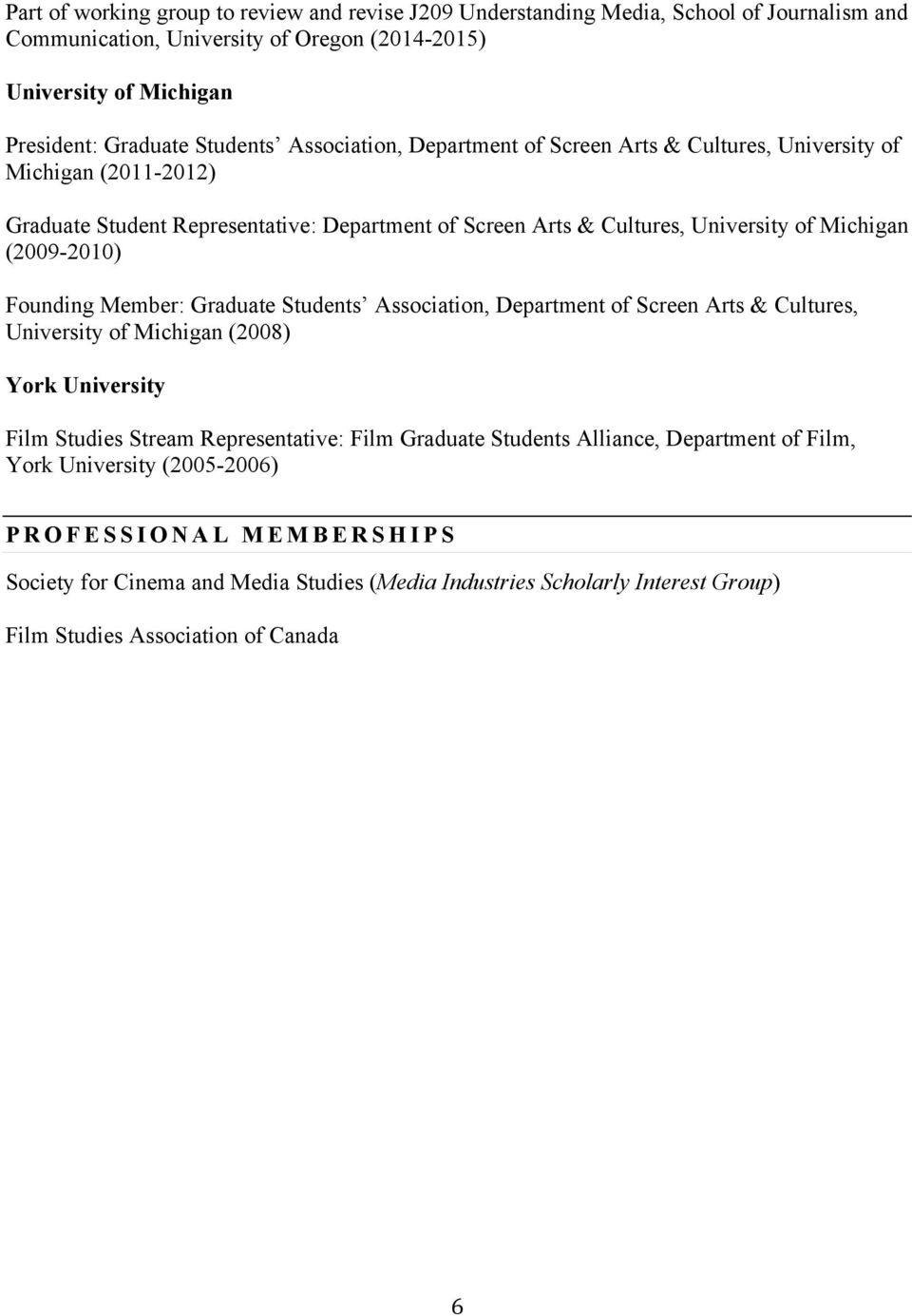 Founding Member: Graduate Students Association, Department of Screen Arts & Cultures, University of Michigan (2008) York University Film Studies Stream Representative: Film Graduate Students