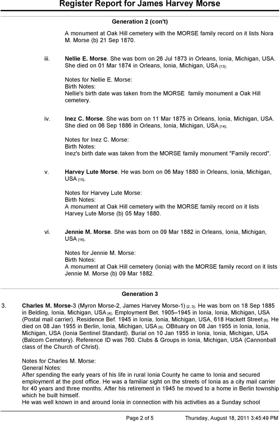 "She died on 06 Sep 1886 in Orleans, Ionia, Michigan, USA [14]. Notes for Inez C. Morse: Inez's birth date was taken from the MORSE family monument ""Family record"". v. Harvey Lute Morse."