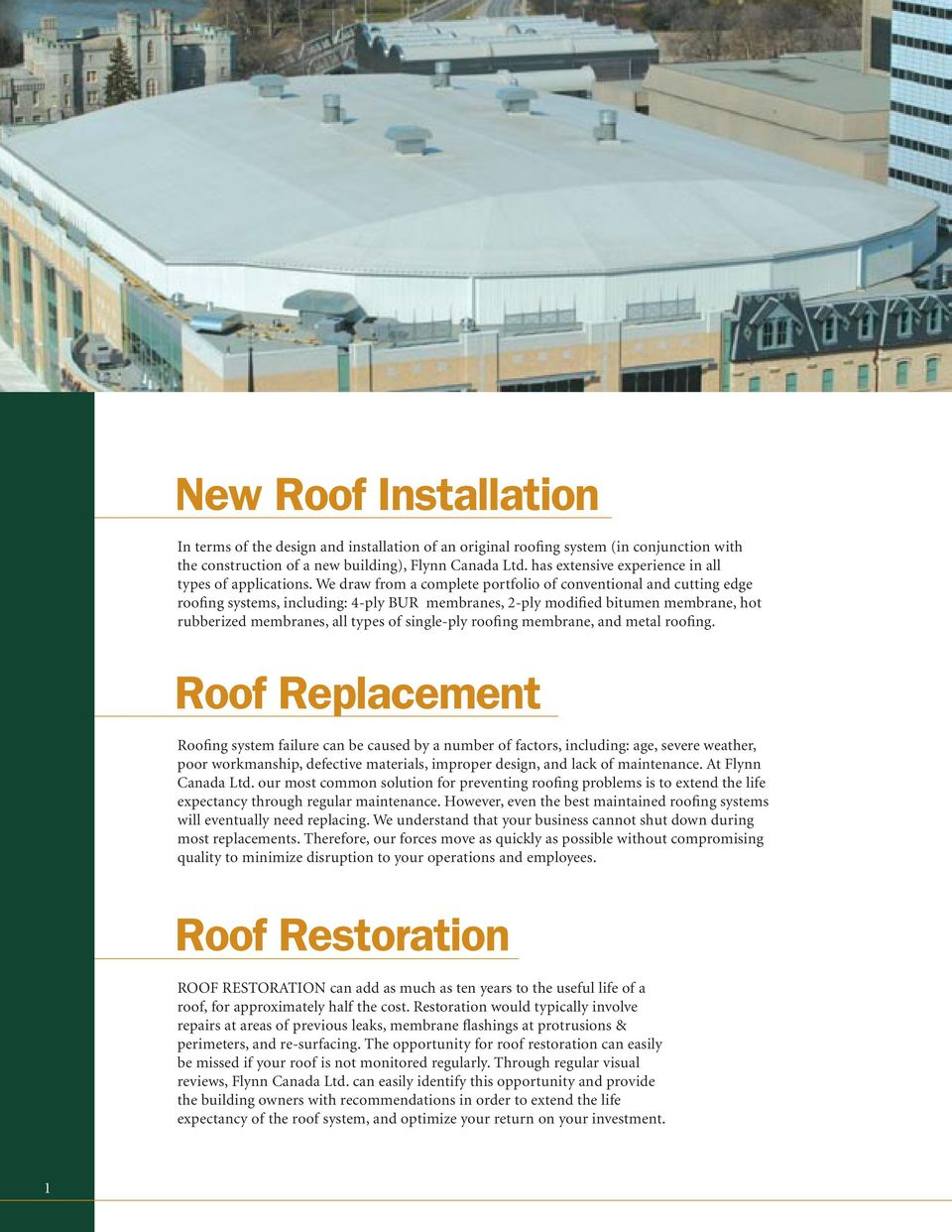 We draw from a complete portfolio of conventional and cutting edge roofing systems, including: 4-ply BUR membranes, 2-ply modified bitumen membrane, hot rubberized membranes, all types of single-ply