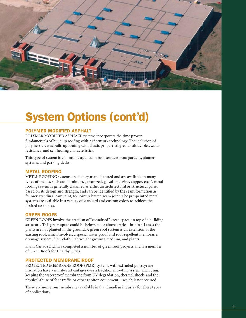 This type of system is commonly applied in roof terraces, roof gardens, planter systems, and parking decks.