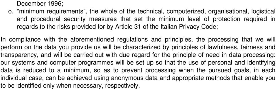 provided for by Article 31 of the Italian Privacy Code; In compliance with the aforementioned regulations and principles, the processing that we will perform on the data you provide us will be