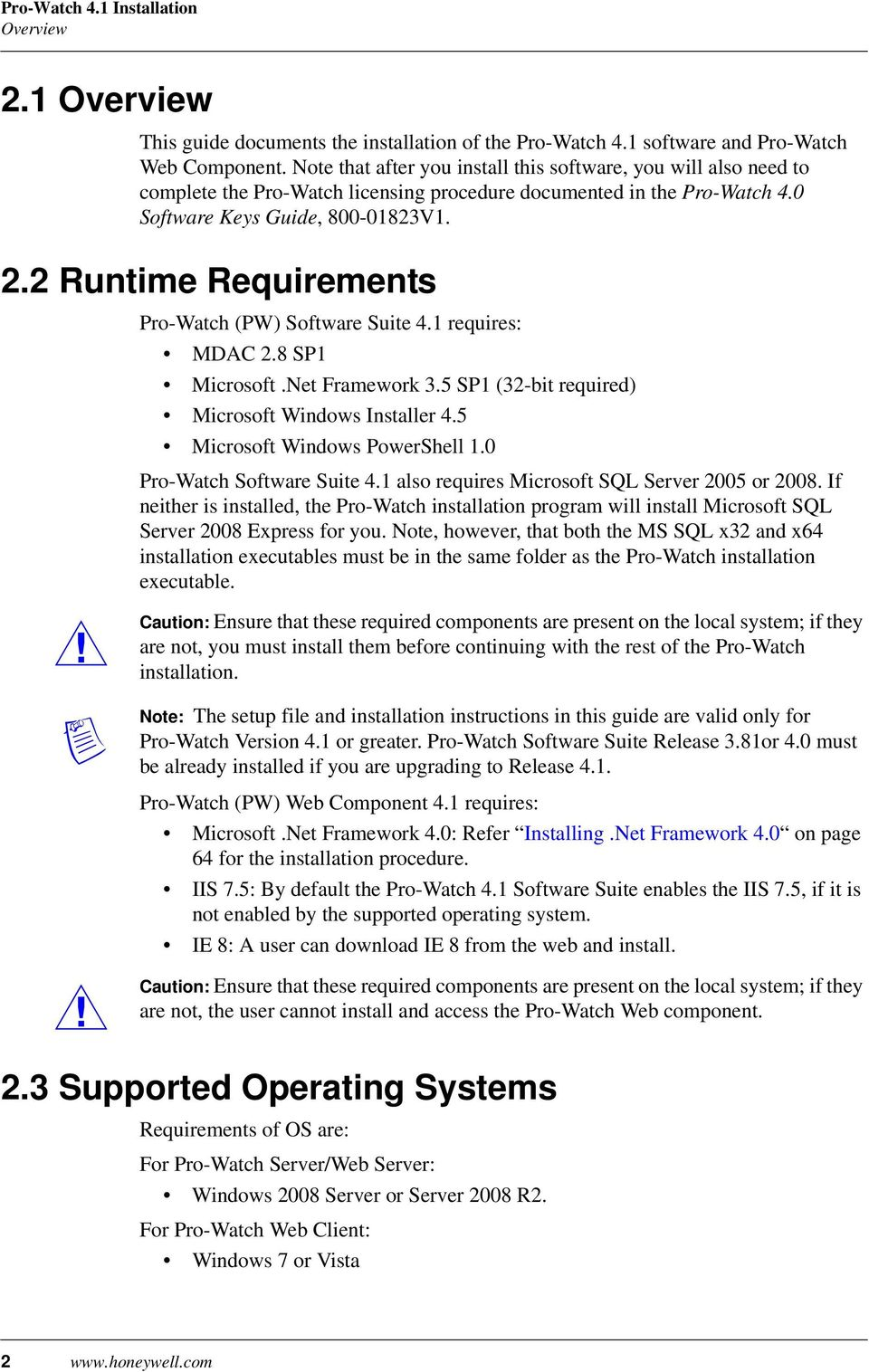 2 Runtime Requirements Pro-Watch (PW) Software Suite 4.1 requires: MDAC 2.8 SP1 Microsoft.Net Framework 3.5 SP1 (32-bit required) Microsoft Windows Installer 4.5 Microsoft Windows PowerShell 1.