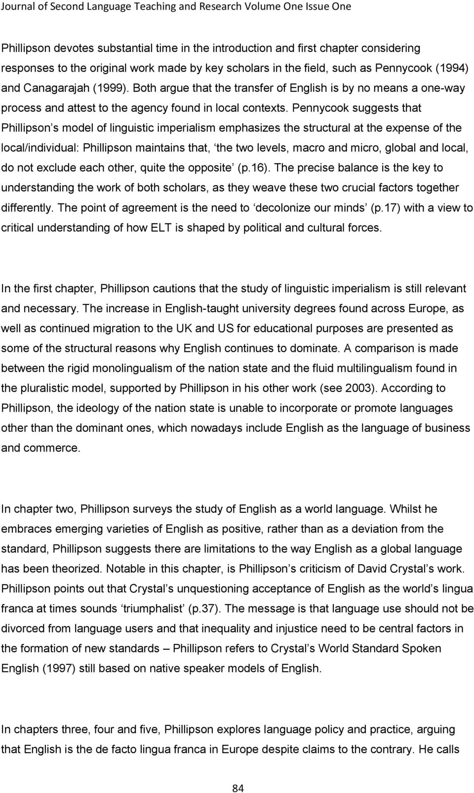 Pennycook suggests that Phillipson s model of linguistic imperialism emphasizes the structural at the expense of the local/individual: Phillipson maintains that, the two levels, macro and micro,