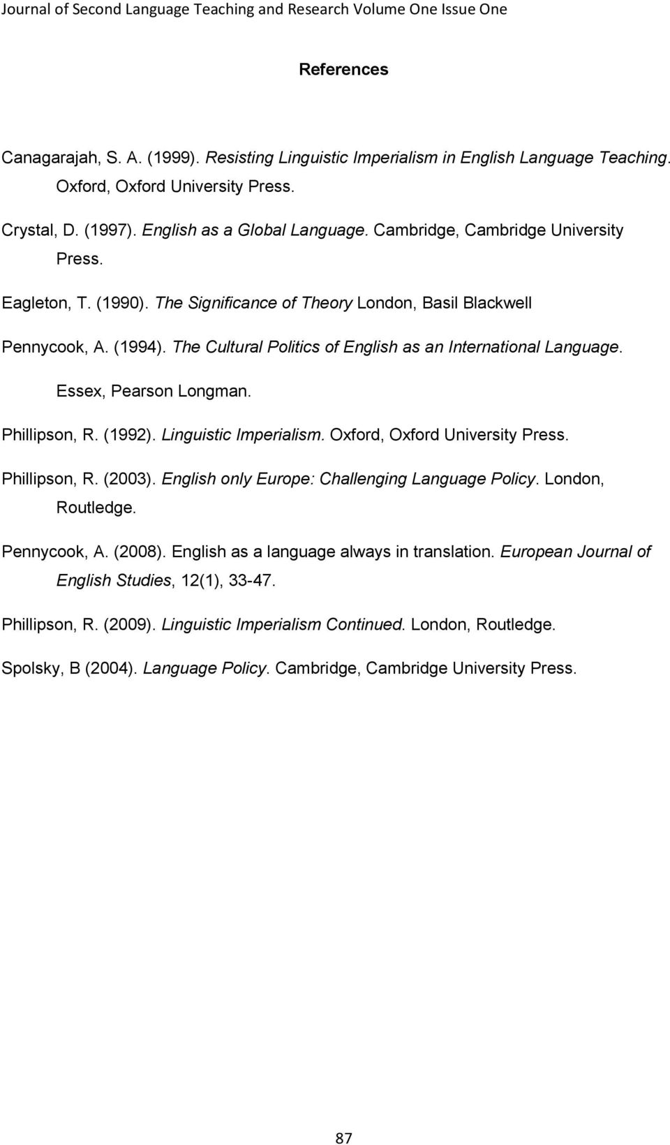 Essex, Pearson Longman. Phillipson, R. (1992). Linguistic Imperialism. Oxford, Oxford University Press. Phillipson, R. (2003). English only Europe: Challenging Language Policy. London, Routledge.