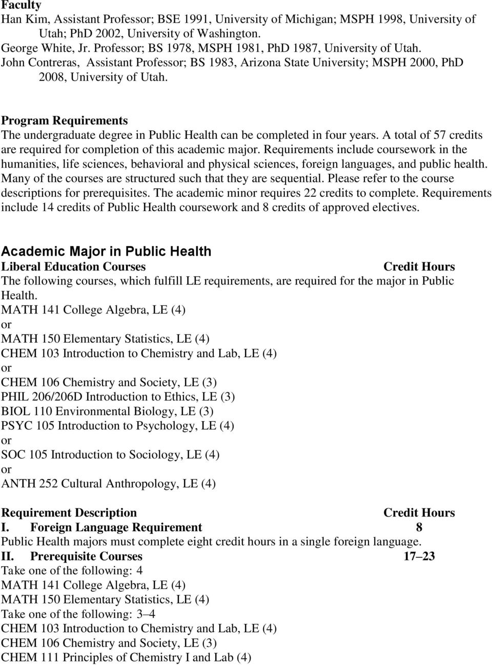 Program Requirements The undergraduate degree in Public Health can be completed in four years. A total of 57 credits are required f completion of this academic maj.