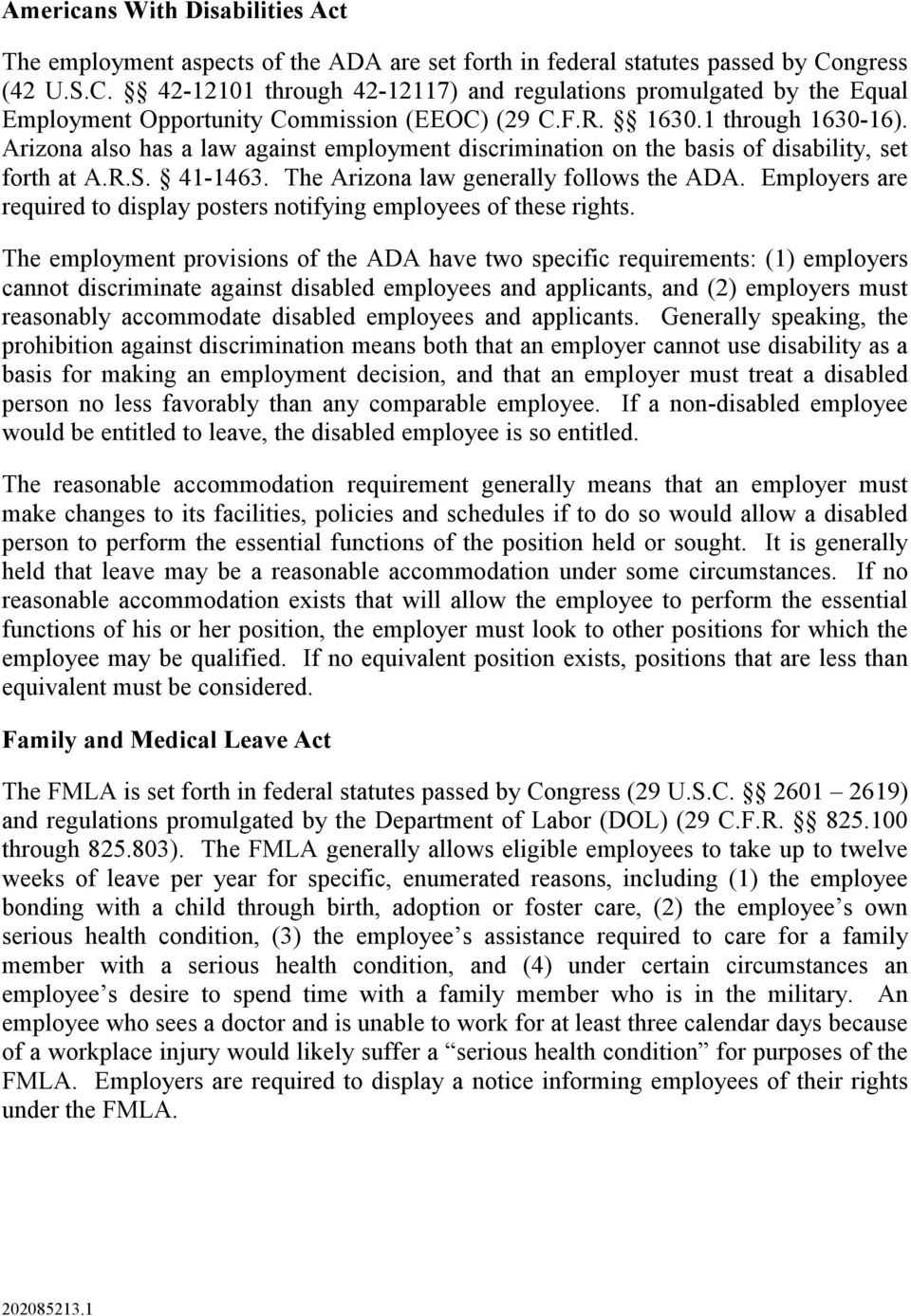 Arizona also has a law against employment discrimination on the basis of disability, set forth at A.R.S. 41-1463. The Arizona law generally follows the ADA.