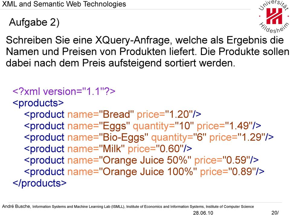 "> <products> <product name=""bread"" price=""1.20""/> <product name=""eggs"" quantity=""10"" price=""1."