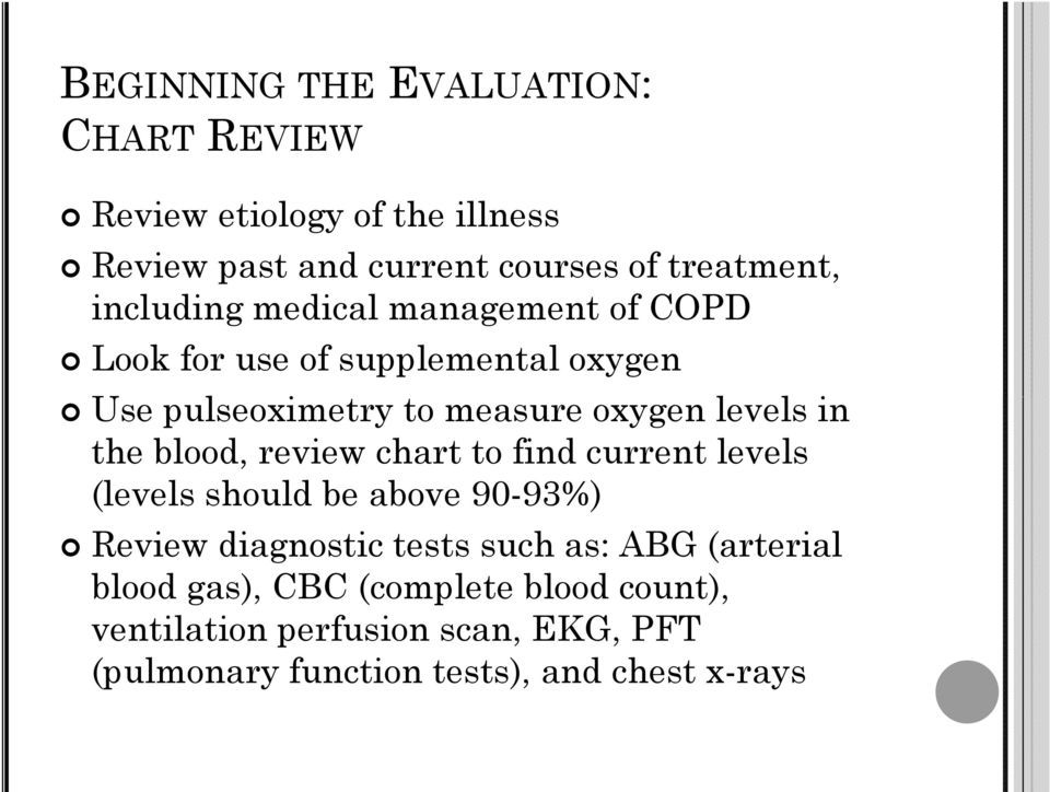 the blood, review chart to find current levels (levels should be above 90-93%) Review diagnostic tests such as: ABG