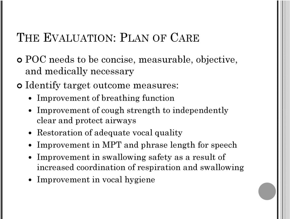 and protect airways Restoration of adequate vocal quality Improvement in MPT and phrase length for speech