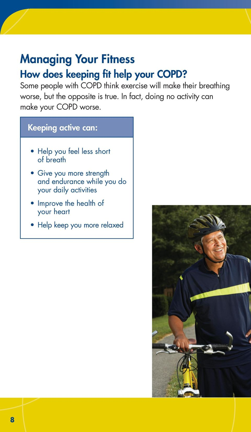In fact, doing no activity can make your COPD worse.