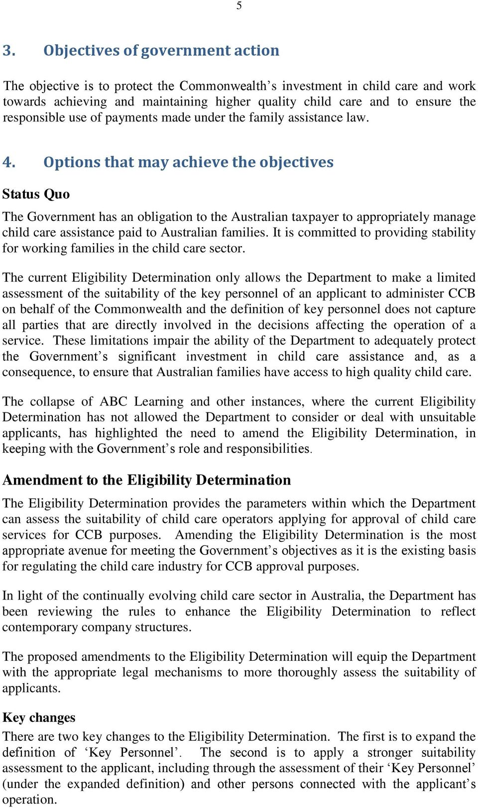 Options that may achieve the objectives Status Quo The Government has an obligation to the Australian taxpayer to appropriately manage child care assistance paid to Australian families.