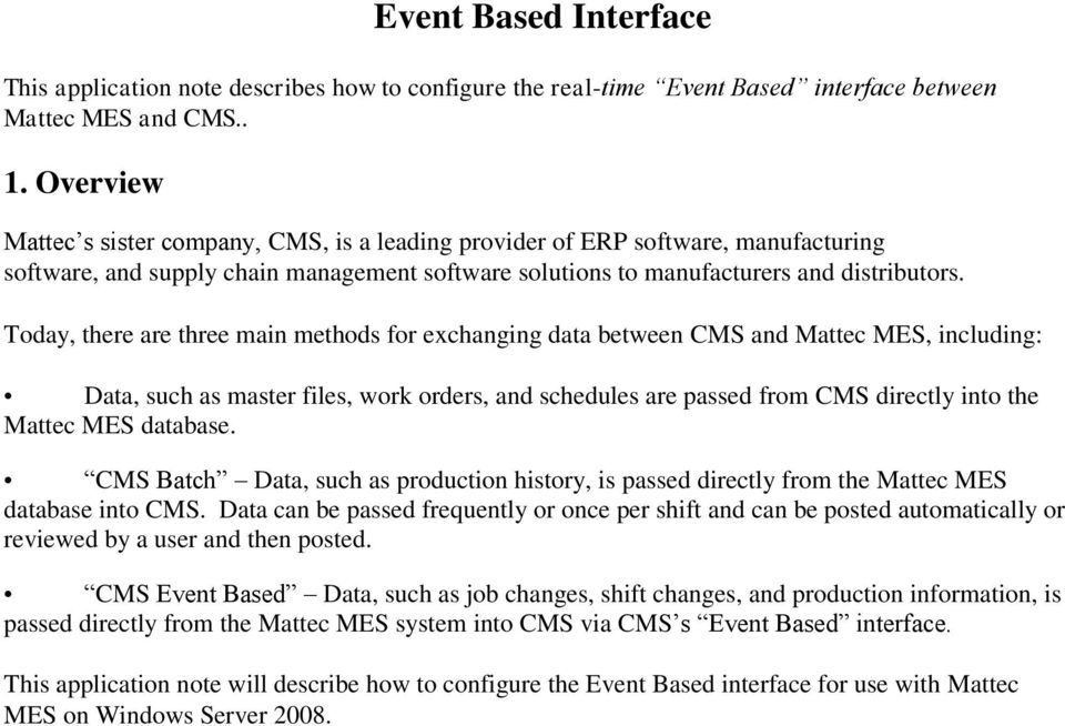 Today, there are three main methods for exchanging data between CMS and Mattec MES, including: Data, such as master files, work orders, and schedules are passed from CMS directly into the Mattec MES