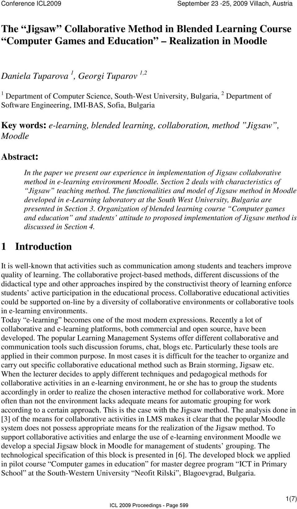 our experience in implementation of Jigsaw collaborative method in e-learning environment Moodle. Section 2 deals with characteristics of Jigsaw teaching method.