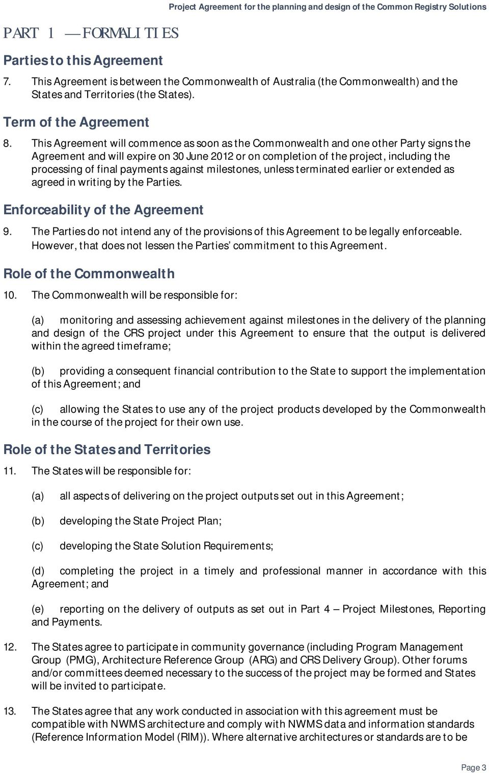 This Agreement will commence as soon as the Commonwealth and one other Party signs the Agreement and will expire on 30 June 2012 or on completion of the project, including the processing of final