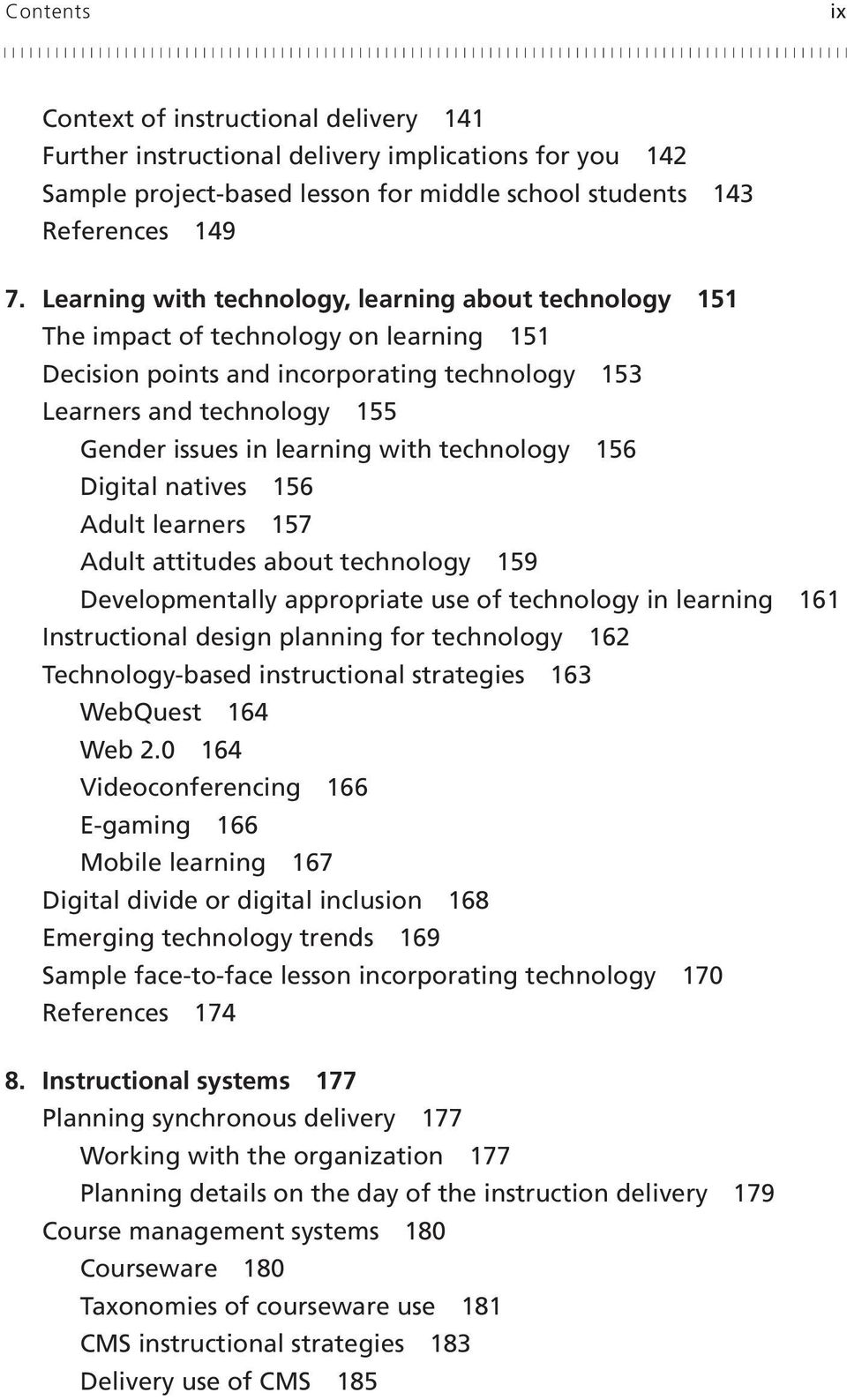 with technology 156 Digital natives 156 Adult learners 157 Adult attitudes about technology 159 Developmentally appropriate use of technology in learning 161 Instructional design planning for
