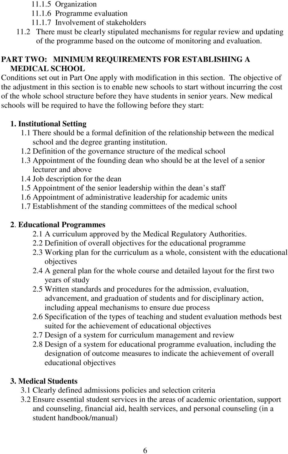 PART TWO: MINIMUM REQUIREMENTS FOR ESTABLISHING A MEDICAL SCHOOL Conditions set out in Part One apply with modification in this section.
