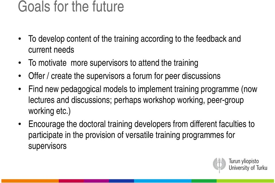 implement training programme (now lectures and discussions; perhaps workshop working, peer-group working etc.
