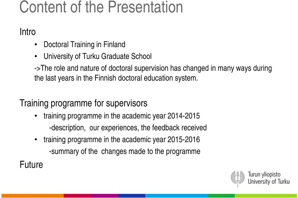 Training programme for supervisors Future training programme in the academic year 2014-2015 -description, our
